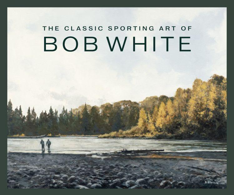 """The Classic Sporting Art of Bob White"""