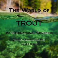 The First International Trout Congress 2015 Bozeman, Montana US