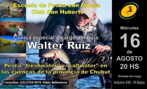 """Clínica de Walter Ruíz en el Club San Huberto El miércoles 16 de Agosto el Sr. Walter Ruiz, pescador y guía de la provincia de Chubut, estará dando una charla en nuestra """"Escuela de Pesca con Mosca -"""
